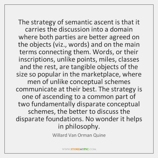 The strategy of semantic ascent is that it carries the discussion into ...