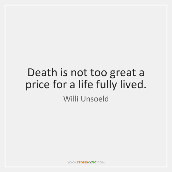 Death is not too great a price for a life fully lived.