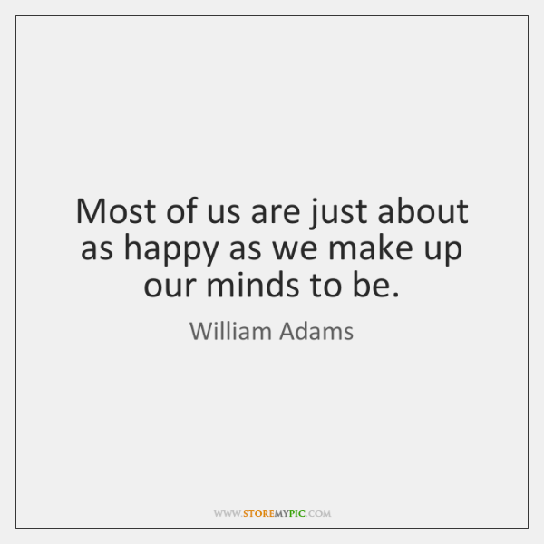 Most of us are just about as happy as we make up ...