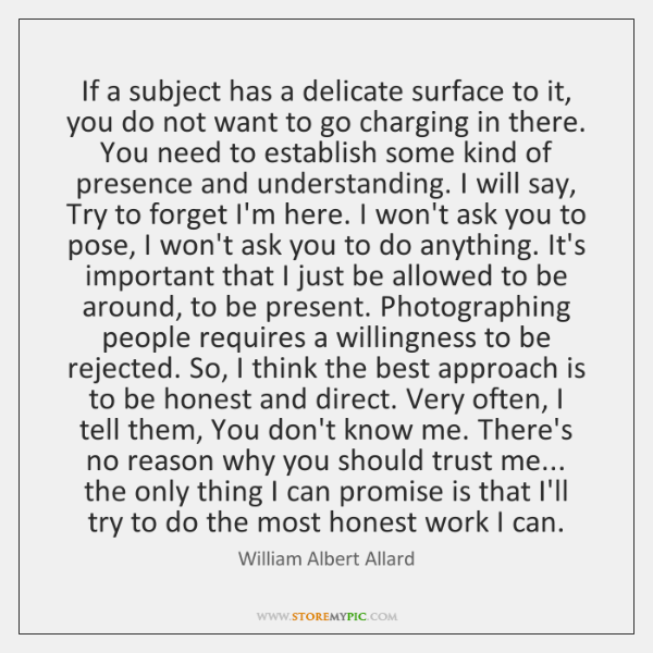 If a subject has a delicate surface to it, you do not ...