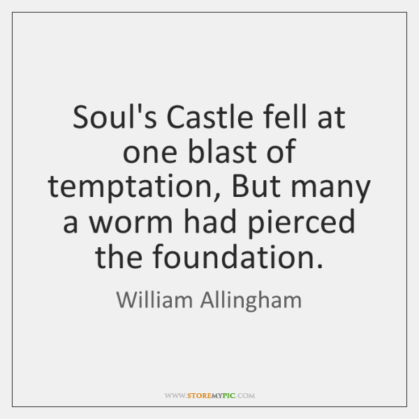 Soul's Castle fell at one blast of temptation, But many a worm ...
