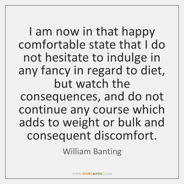 I am now in that happy comfortable state that I do not ...