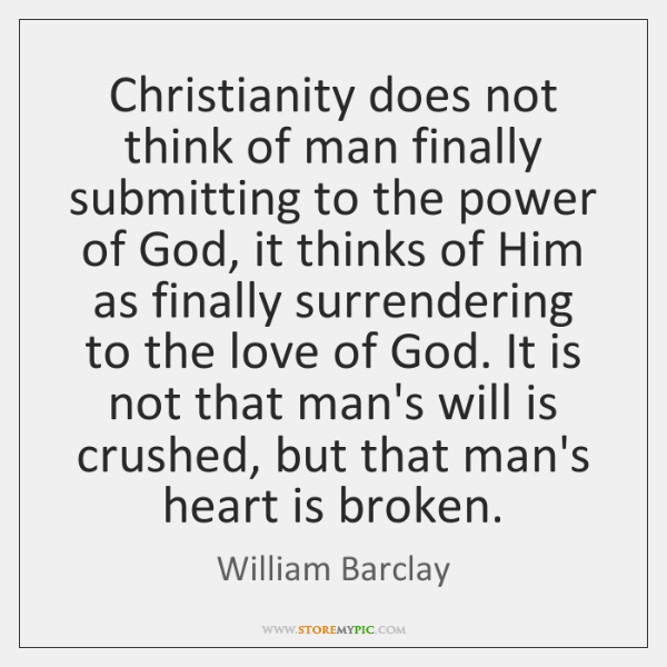 Christianity does not think of man finally submitting to the power of ...
