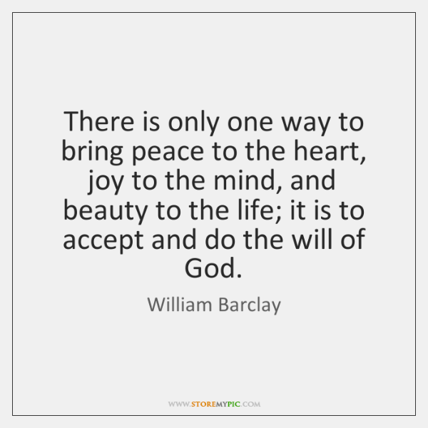 There is only one way to bring peace to the heart, joy ...