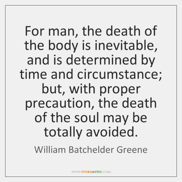 For man, the death of the body is inevitable, and is determined ...