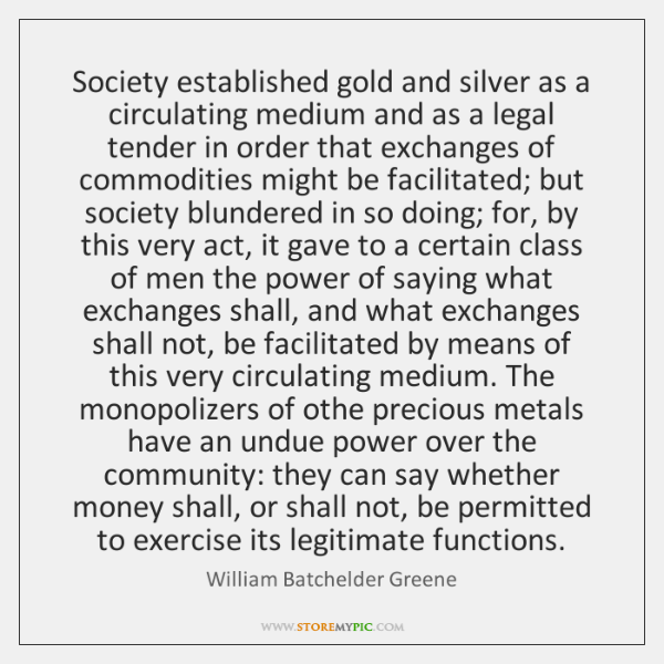 Society established gold and silver as a circulating medium and as a ...