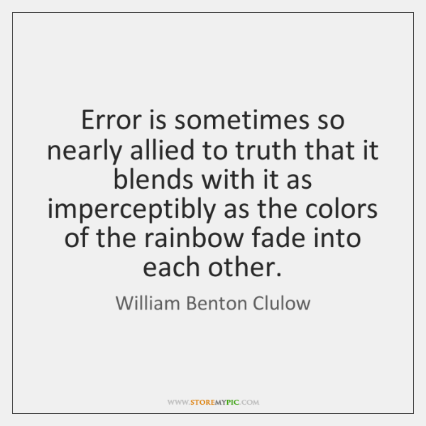 Error is sometimes so nearly allied to truth that it blends with ...