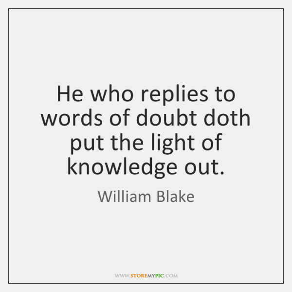 He who replies to words of doubt doth put the light of ...