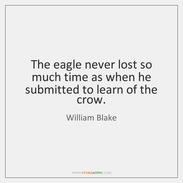 The eagle never lost so much time as when he submitted to ...