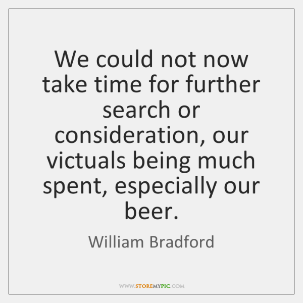 We could not now take time for further search or consideration, our ...