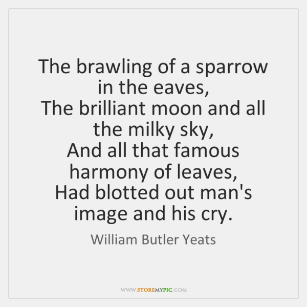 The brawling of a sparrow in the eaves,   The brilliant moon and ...