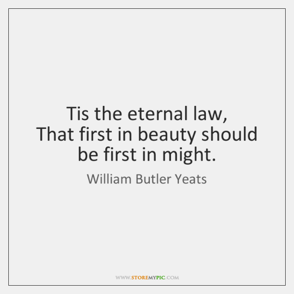Tis the eternal law,  That first in beauty should be first in ...