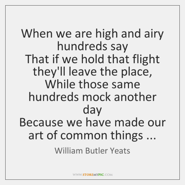 When we are high and airy hundreds say  That if we hold ...
