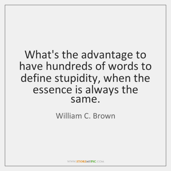 What's the advantage to have hundreds of words to define stupidity, when ...