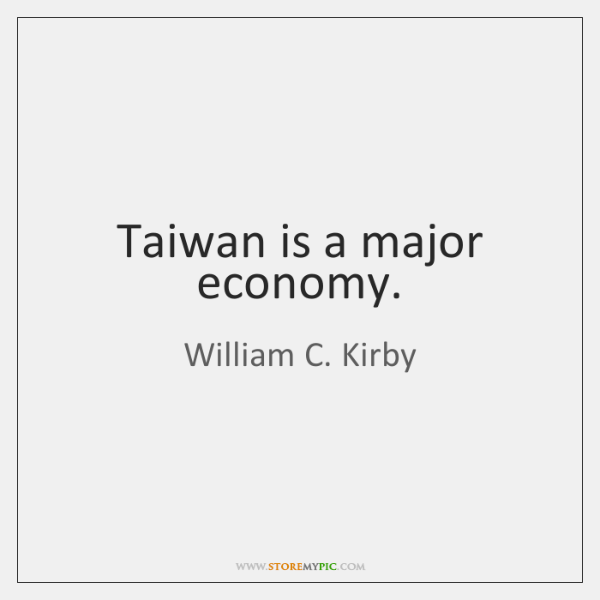 Taiwan is a major economy.