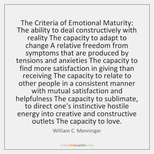 The Criteria of Emotional Maturity: The ability to deal constructively with reality ...