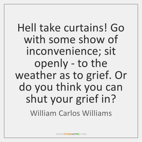 Hell take curtains! Go with some show of inconvenience; sit openly - ...