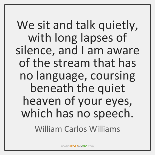 We sit and talk quietly, with long lapses of silence, and I ...