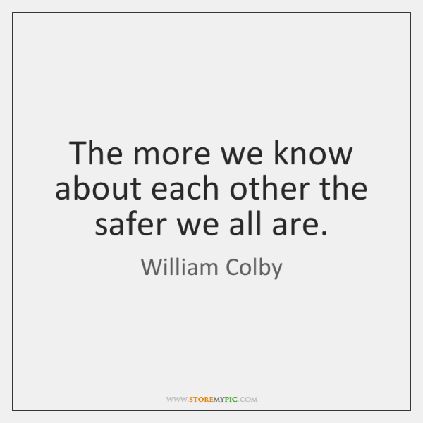 The more we know about each other the safer we all are.