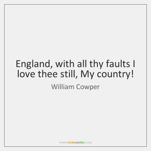 England, with all thy faults I love thee still, My country!