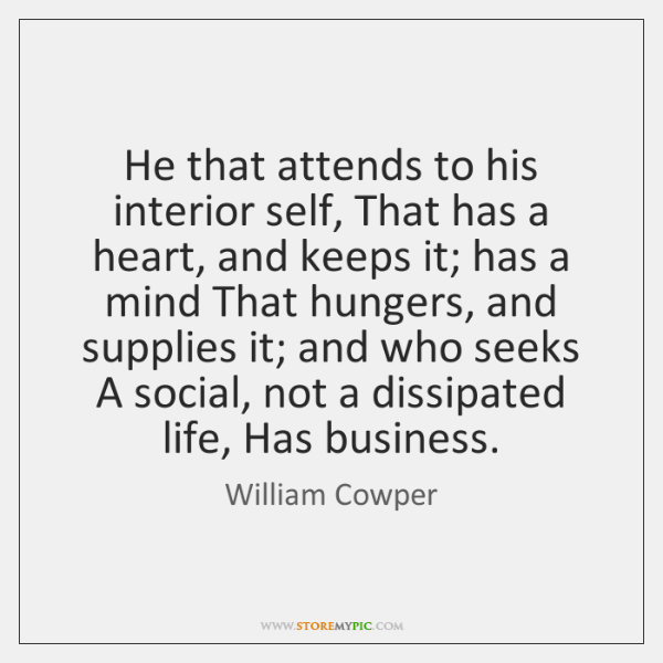 He that attends to his interior self, That has a heart, and ...