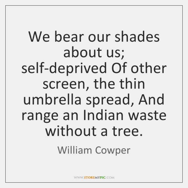We bear our shades about us; self-deprived Of other screen, the thin ...