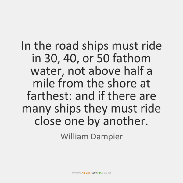 In the road ships must ride in 30, 40, or 50 fathom water, not above ...