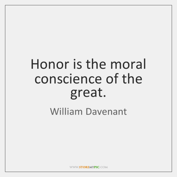 Honor is the moral conscience of the great.