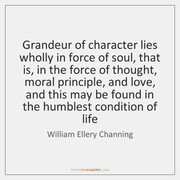 Grandeur of character lies wholly in force of soul, that is, in ...