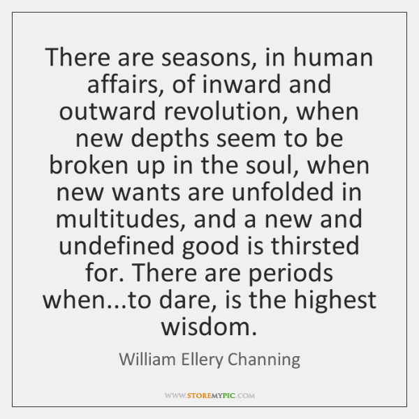 There are seasons, in human affairs, of inward and outward revolution, when ...