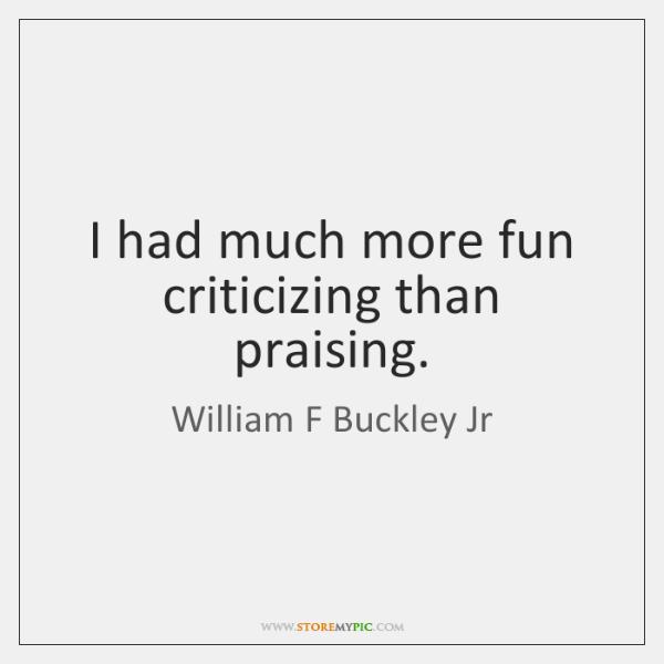 I had much more fun criticizing than praising.