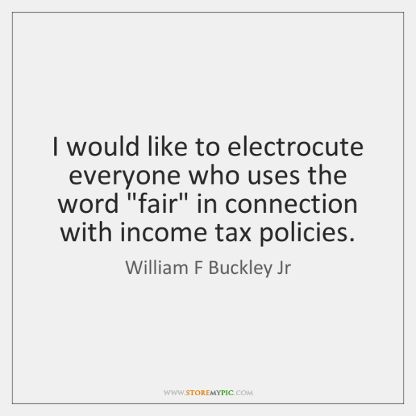 "I would like to electrocute everyone who uses the word ""fair"" in ..."
