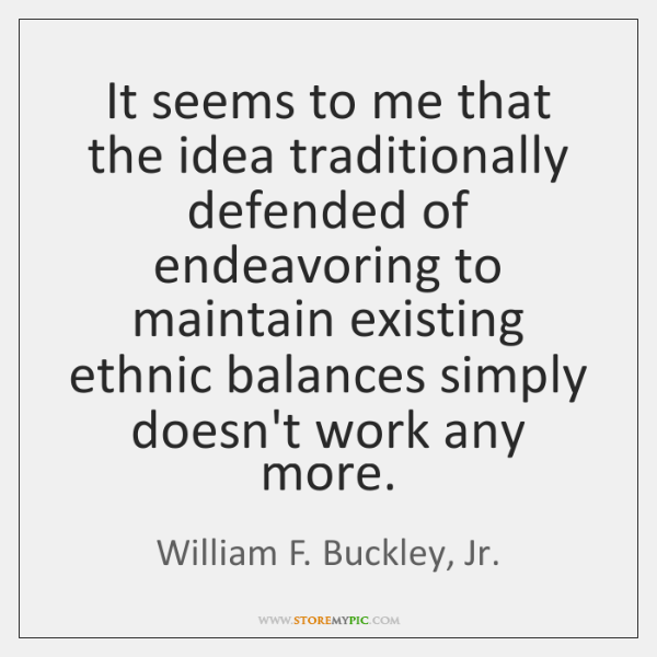 It seems to me that the idea traditionally defended of endeavoring to ...