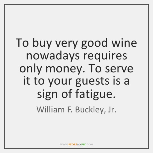 To buy very good wine nowadays requires only money. To serve it ...