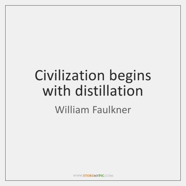Civilization begins with distillation