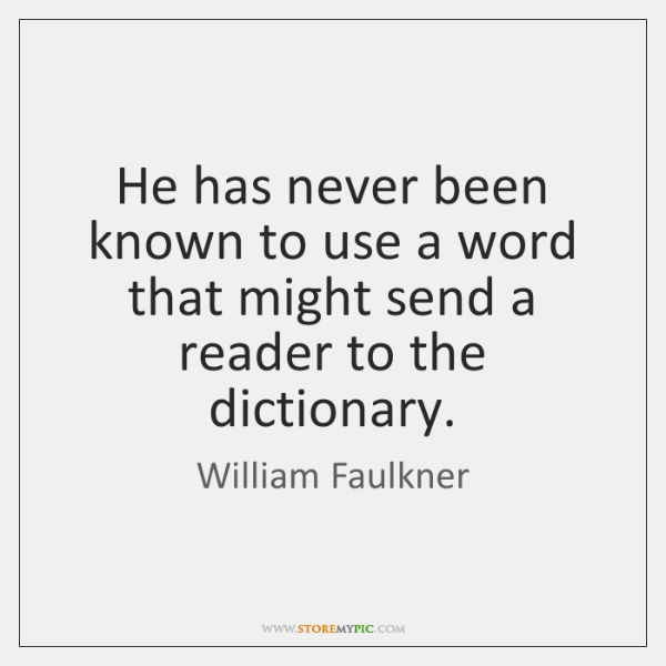He has never been known to use a word that might send ...