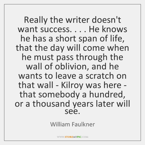 Really the writer doesn't want success. . . . He knows he has a short ...