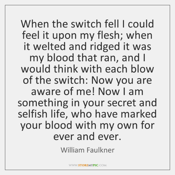 When the switch fell I could feel it upon my flesh; when ...