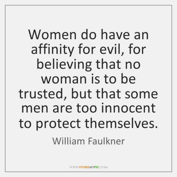 Women do have an affinity for evil, for believing that no woman ...