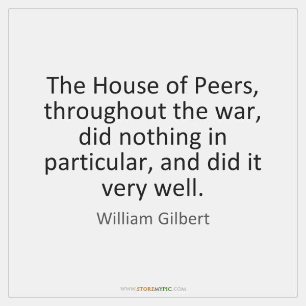 The House of Peers, throughout the war, did nothing in particular, and ...