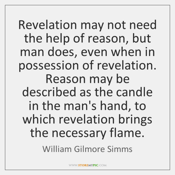 Revelation may not need the help of reason, but man does, even ...