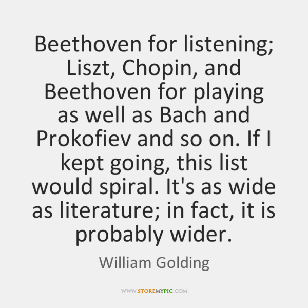 Beethoven for listening; Liszt, Chopin, and Beethoven for playing as well as ...