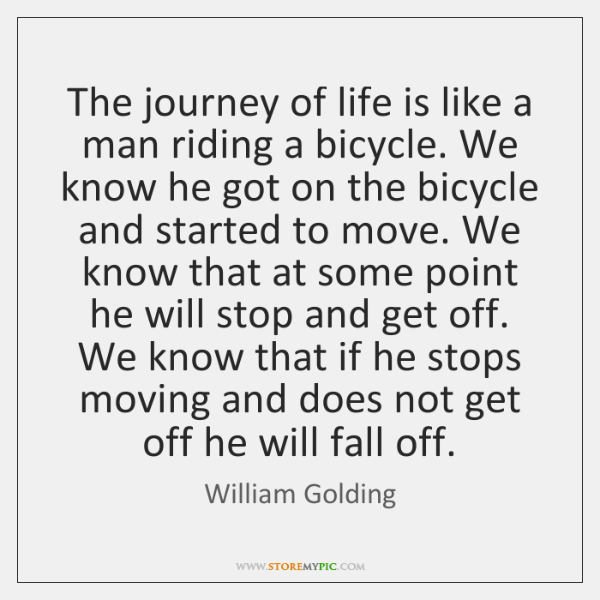The journey of life is like a man riding a bicycle. We ...
