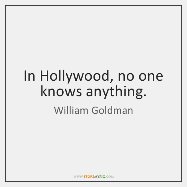 In Hollywood, no one knows anything.