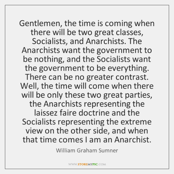 Gentlemen, the time is coming when there will be two great classes, ...