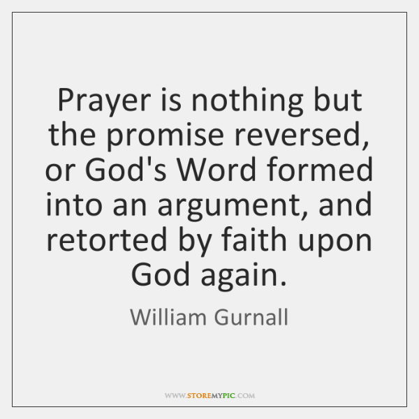 Prayer is nothing but the promise reversed, or God's Word formed into ...