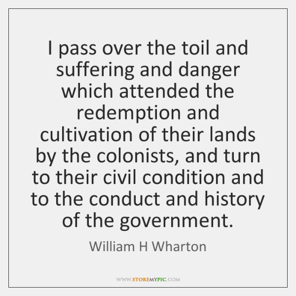 I pass over the toil and suffering and danger which attended the ...
