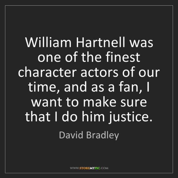 David Bradley: William Hartnell was one of the finest character actors...