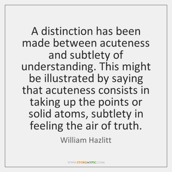 A distinction has been made between acuteness and subtlety of understanding. This ...