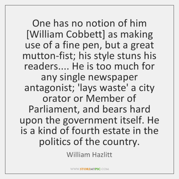 One has no notion of him [William Cobbett] as making use of ...